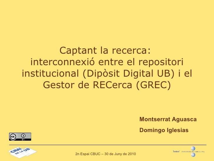 Captant la recerca:  interconnexió entre el repositori institucional (Dipòsit Digital UB) i el Gestor de RECerca (GREC) Mo...