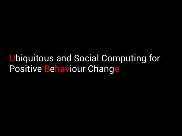 Ubiquitous and Social Computing for Positive Behaviour Change