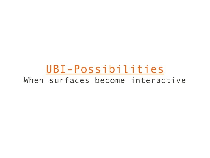 UBI-Possibilities When surfaces become interactive