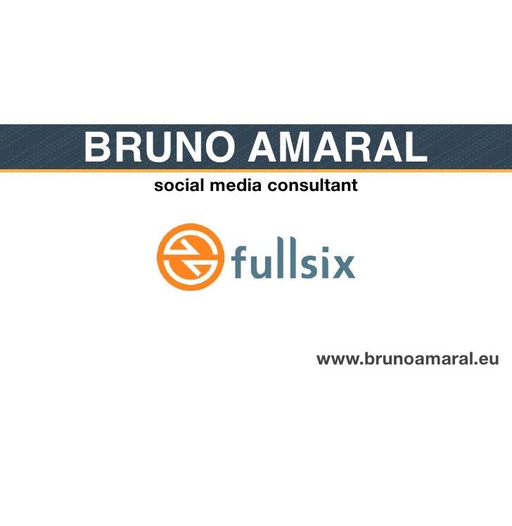 BRUNO AMARAL  social media consultant                    www.brunoamaral.eu
