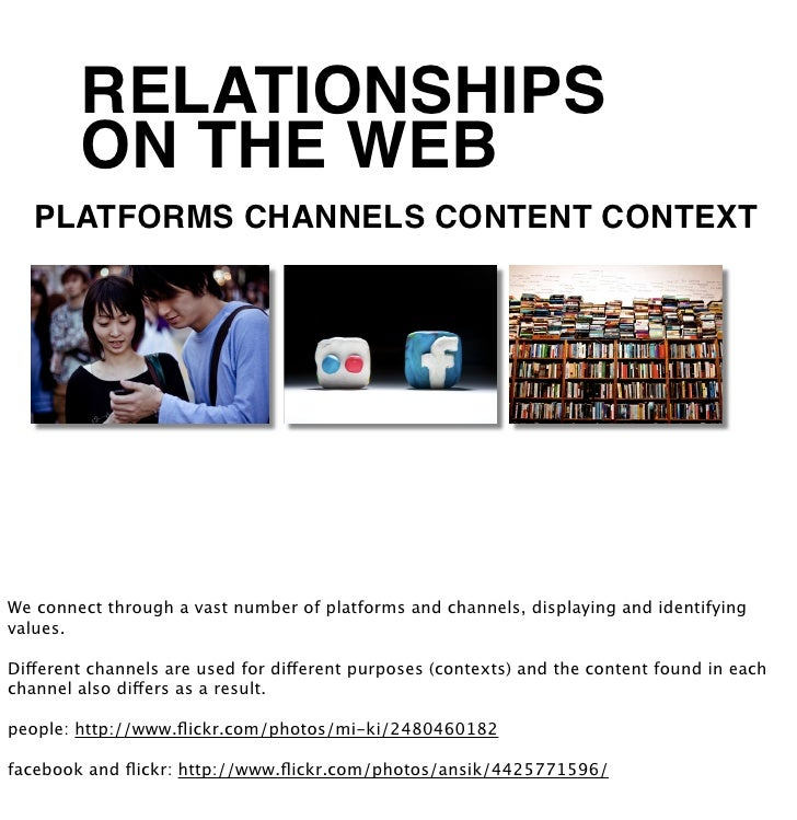 RELATIONSHIPS        ON THE WEB   PLATFORMS CHANNELS CONTENT CONTEXTWe connect through a vast number of platforms and chan...