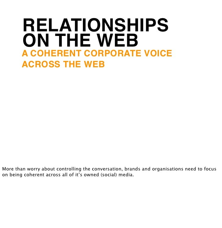 RELATIONSHIPS        ON THE WEB        A COHERENT CORPORATE VOICE        ACROSS THE WEBMore than worry about controlling t...
