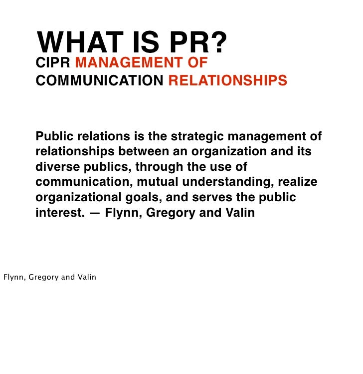 WHAT IS PR?        CIPR MANAGEMENT OF        COMMUNICATION RELATIONSHIPS        Public relations is the strategic manageme...