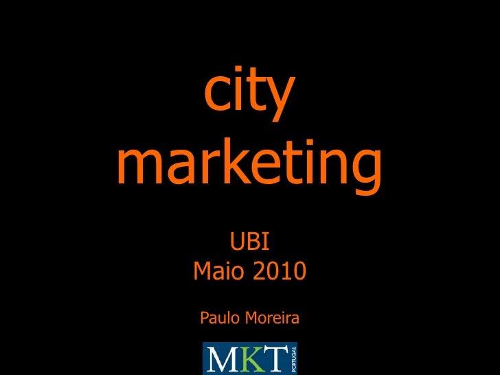 city<br />marketing<br />UBI<br />Maio 2010<br />Paulo Moreira<br />
