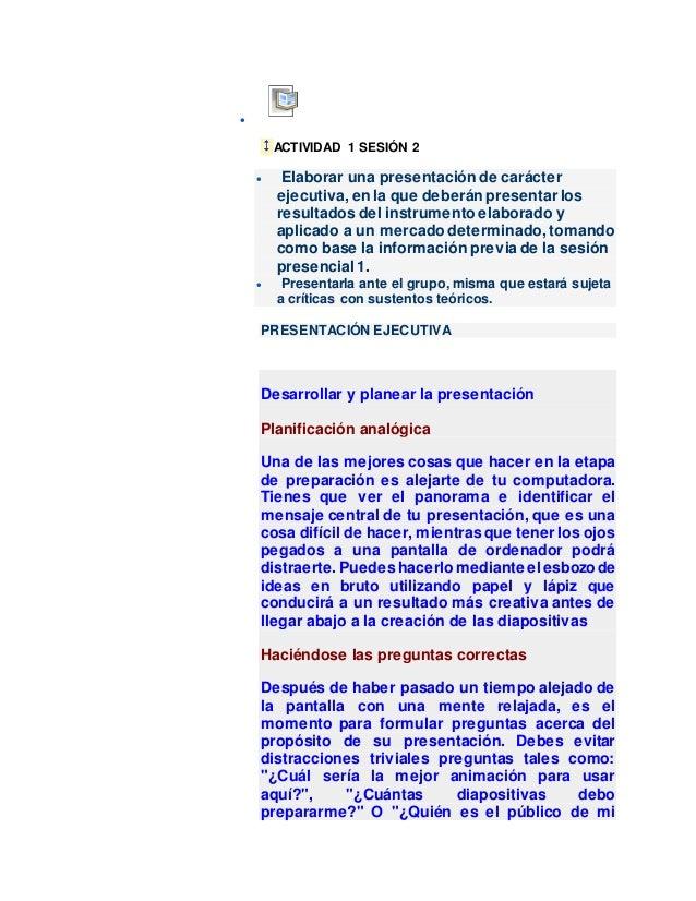  ACTIVIDAD 1 SESIÓN 2  Elaborar una presentación de carácter ejecutiva, en la que deberán presentar los resultados del i...