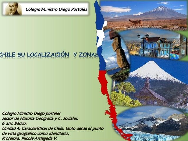 Colegio Ministro Diego portales Sector de Historia Geografía y C. Sociales. 6°año Básico. Unidad 4: Características de Chi...