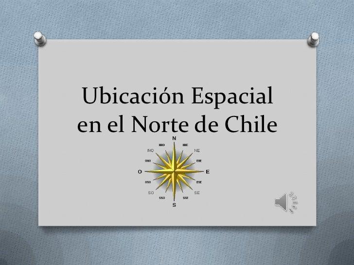 Ubicación Espacial en el Norte de Chile