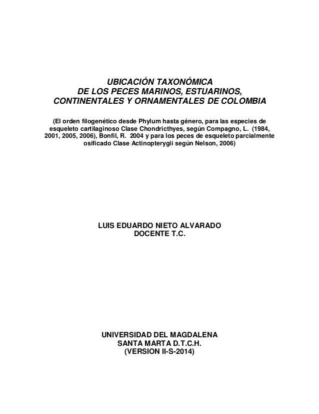 UBICACIÓN TAXONÓMICA DE LOS PECES MARINOS, ESTUARINOS, CONTINENTALES Y ORNAMENTALES DE COLOMBIA (El orden filogenético des...