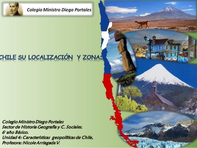 Colegio Ministro Diego Portales Sector de Historia Geografía y C. Sociales. 6°año Básico. Unidad 4: Características geopol...