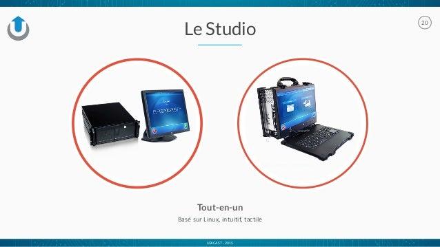 UBICAST - 2015 Le Studio 20 Tout-en-un Basé  sur  Linux,  intuitif,  tactile