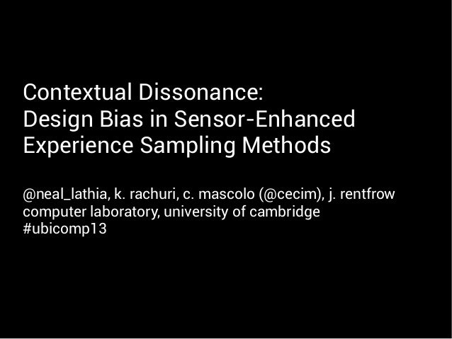 Contextual Dissonance: Design Bias in Sensor-Enhanced Experience Sampling Methods @neal_lathia, k. rachuri, c. mascolo (@c...