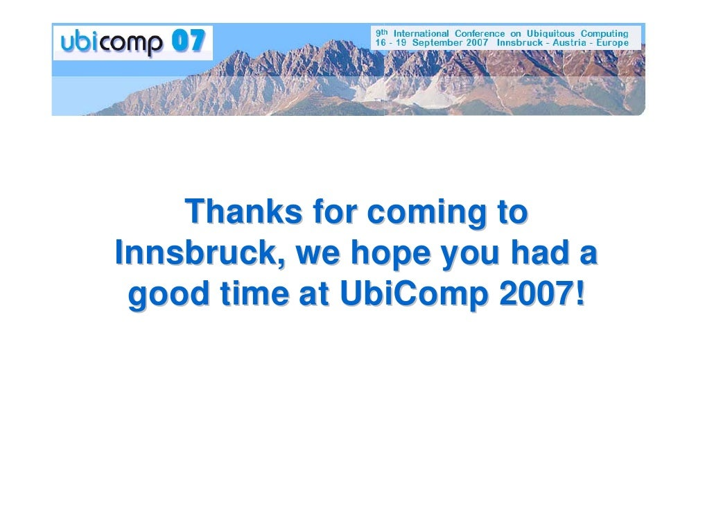 Thanks for coming to Innsbruck, we hope you had a  good time at UbiComp 2007!