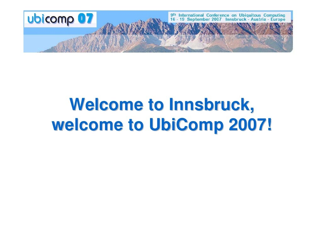 Welcome to Innsbruck, welcome to UbiComp 2007!