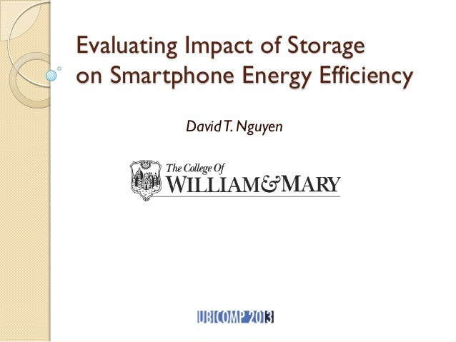 Evaluating Impact of Storage on Smartphone Energy Efficiency DavidT. Nguyen