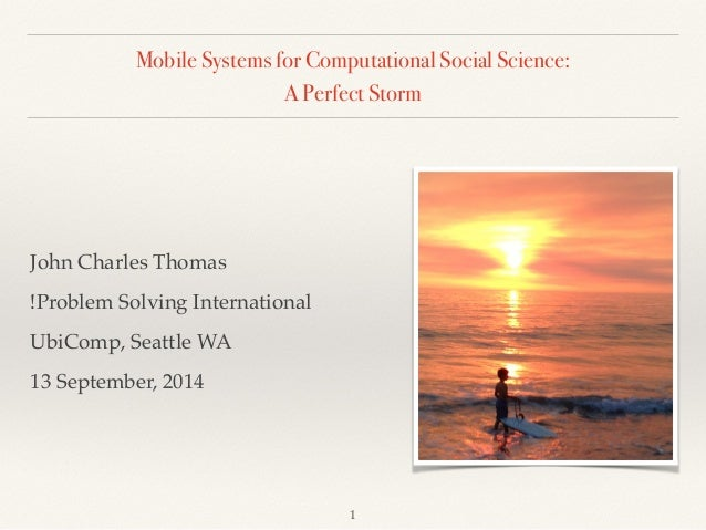 Mobile Systems for Computational Social Science:  A Perfect Storm  John Charles Thomas!  !Problem Solving International!  ...