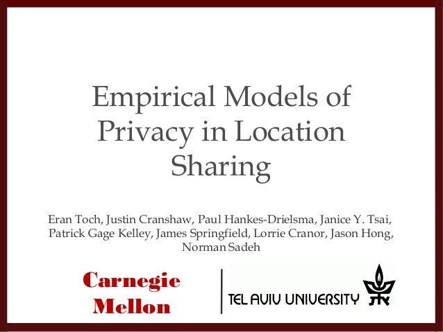 Empirical Models of Privacy in Location Sharing Eran Toch, Justin Cranshaw, Paul Hankes-Drielsma, Janice Y. Tsai, Patrick ...