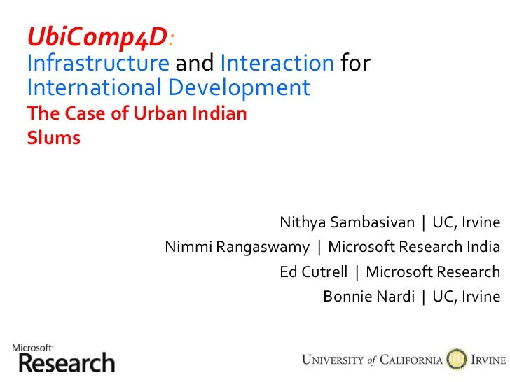 UbiComp4D : Infrastructure   and   Interaction   for   International Development Nithya Sambasivan  |  UC, Irvine Nimmi Ra...