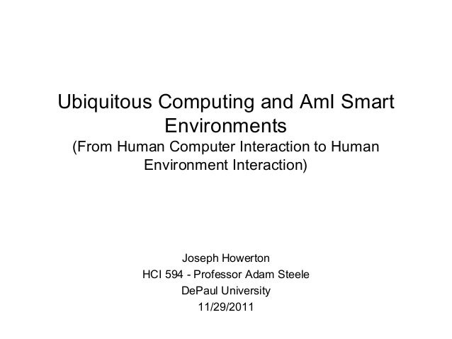Ubiquitous Computing and AmI Smart Environments (From Human Computer Interaction to Human Environment Interaction) Joseph ...