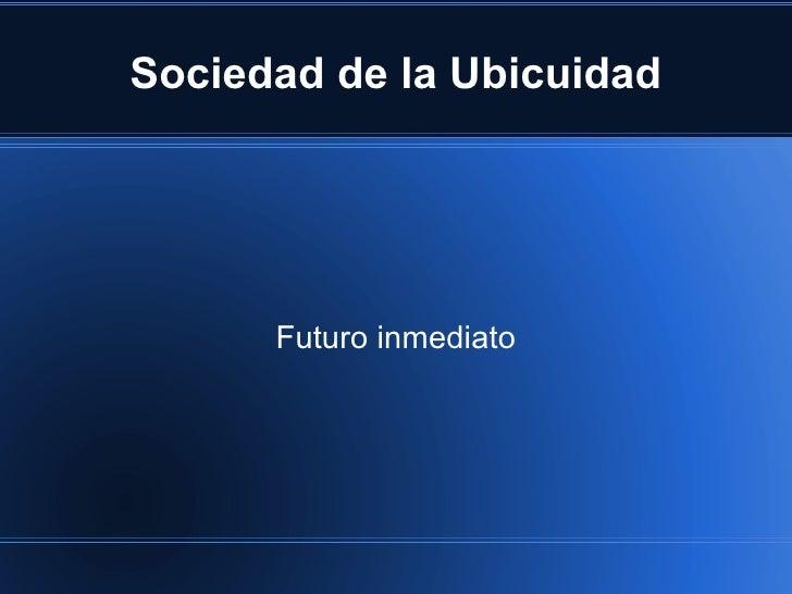 Sociedad de la Ubicuidad Futuro inmediato