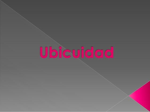 """En el uso cotidiano, la palabra """"ubicuidad"""", alude a la omnipresencia, a la posibilidad de estar en varios lugares simultá..."""