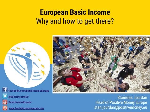 Stanislas Jourdan, European Parliament 2018 Unconditional Basic Income Europe Stanislas Jourdan, European Parliament 2018 ...