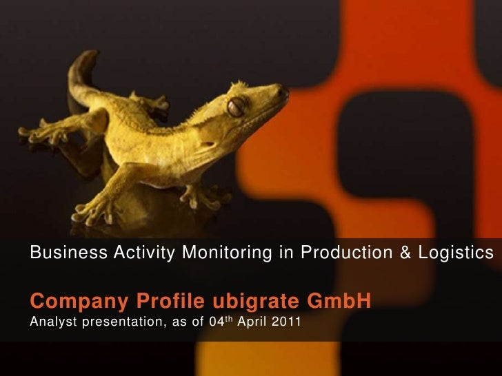 Business Activity Monitoring in Production & Logistics<br />Company Profile ubigrate GmbH<br />Analyst presentation, as of...