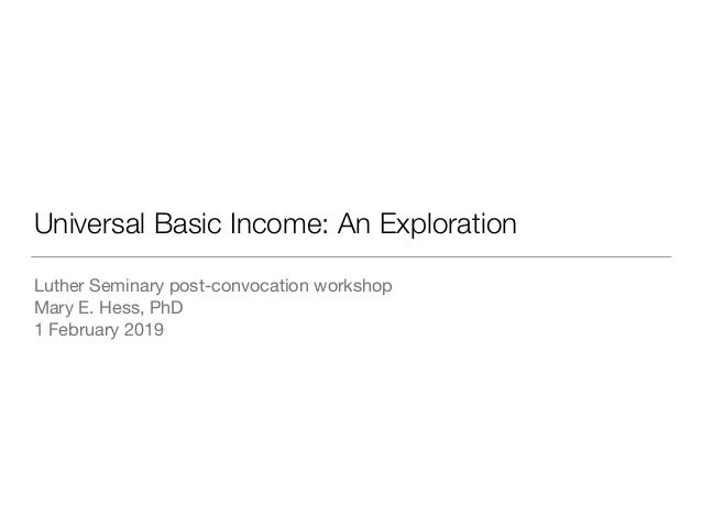 Universal Basic Income: An Exploration Luther Seminary post-convocation workshop  Mary E. Hess, PhD  1 February 2019