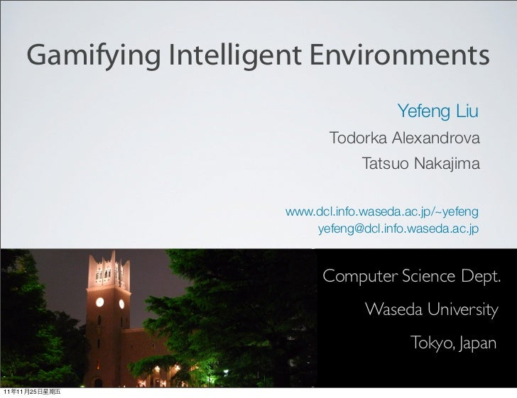 Gamifying Intelligent Environments                                           Yefeng Liu                               Todo...