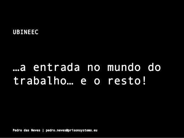 UBINEEC           …a entrada no    trabalho… e    o       Pedro das Neves   pedro.neves@prisonsystems.eu  mu...