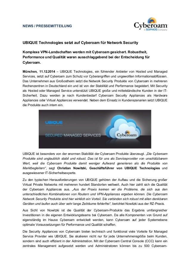 NEWS / PRESSEMITTEILUNG  UBIQUE Technologies setzt auf Cyberoam für Network Security  Komplexe VPN-Landschaften werden mit...