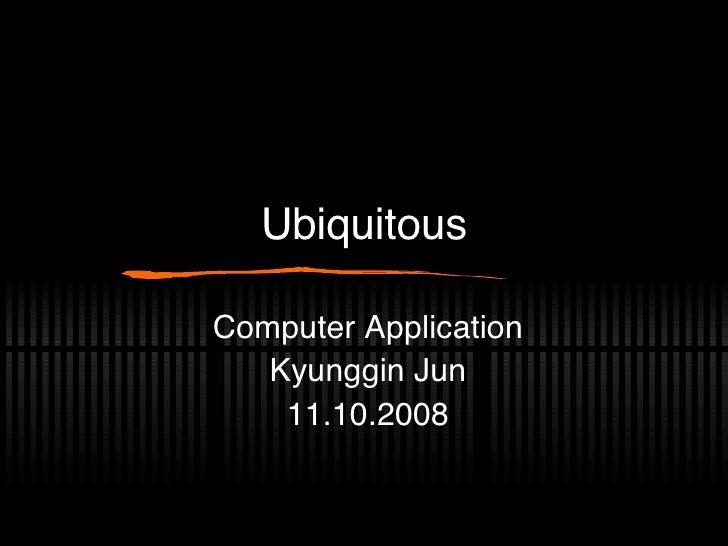 Ubiquitous Computer Application Kyunggin Jun 11.10.2008