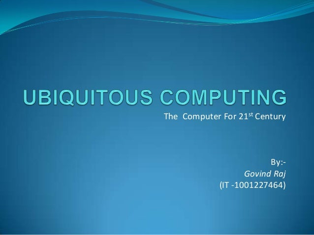 The Computer For 21st Century By:- Govind Raj (IT -1001227464)