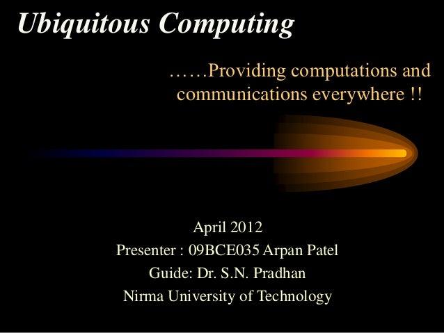 Ubiquitous Computing              ……Providing computations and              communications everywhere !!                  ...
