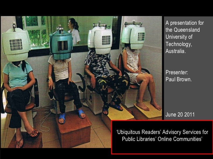 ' Ubiquitous Readers' Advisory Services for Public Libraries' Online Communities' A presentation for the Queensland Univer...