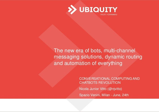 The new era of bots, multi-channel messaging solutions, dynamic routing and automation of everything CONVERSATIONAL COMPUT...