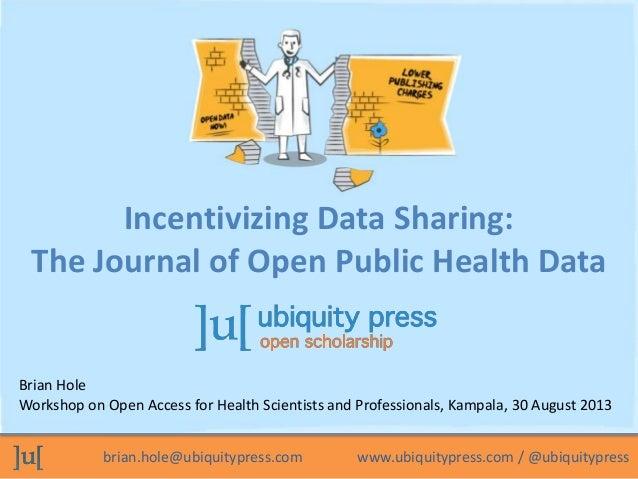 brian.hole@ubiquitypress.com www.ubiquitypress.com / @ubiquitypress Brian Hole Workshop on Open Access for Health Scientis...