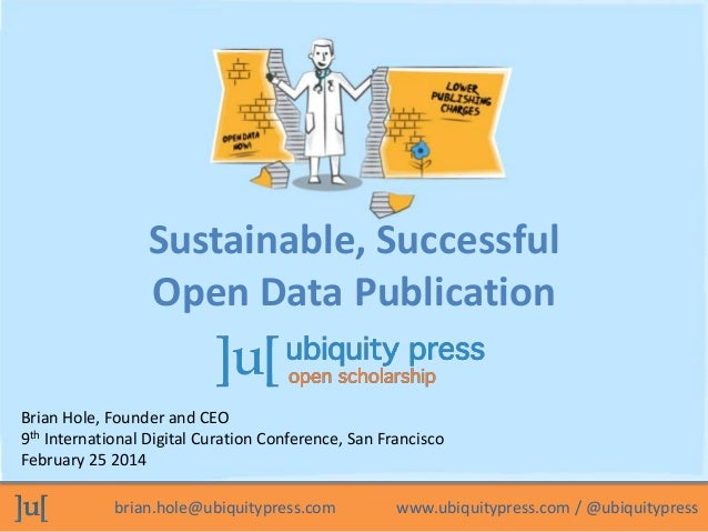 Sustainable, Successful Open Data Publication Brian Hole, Founder and CEO 9th International Digital Curation Conference, S...