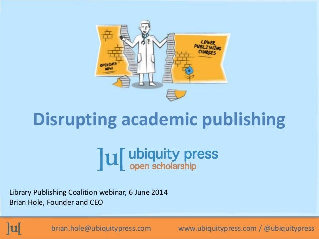 brian.hole@ubiquitypress.com www.ubiquitypress.com / @ubiquitypress Library Publishing Coalition webinar, 6 June 2014 Bria...