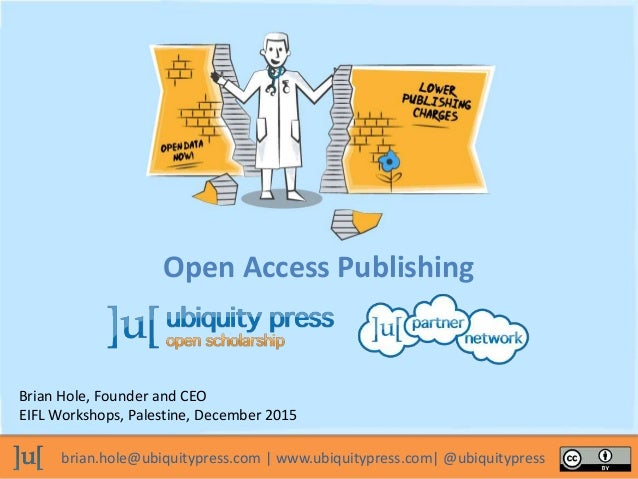 brian.hole@ubiquitypress.com   www.ubiquitypress.com  @ubiquitypress Open Access Publishing Brian Hole, Founder and CEO EI...