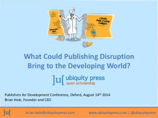 What Could Publishing Disruption  Bring to the Developing World?  Publishers for Development Conference, Oxford, August 14...