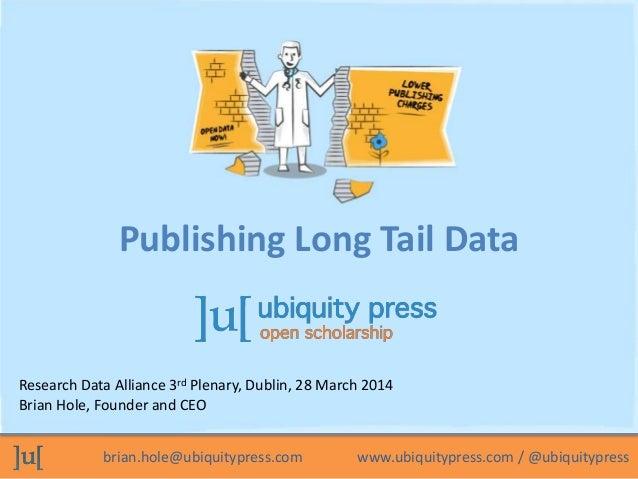 brian.hole@ubiquitypress.com www.ubiquitypress.com / @ubiquitypress Research Data Alliance 3rd Plenary, Dublin, 28 March 2...