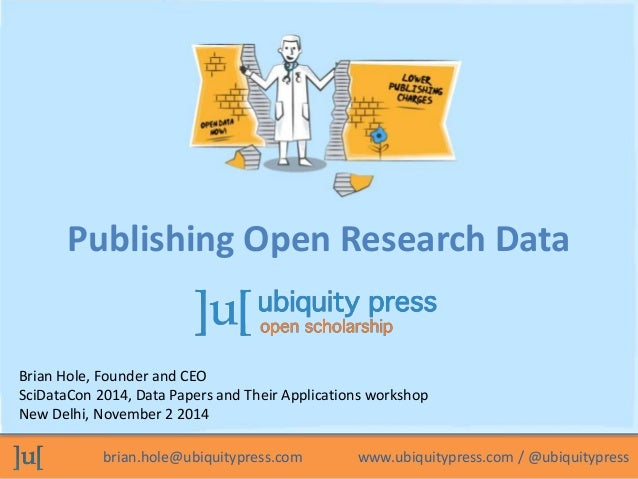 Publishing Open Research Data  Brian Hole, Founder and CEO  SciDataCon 2014, Data Papers and Their Applications workshop  ...
