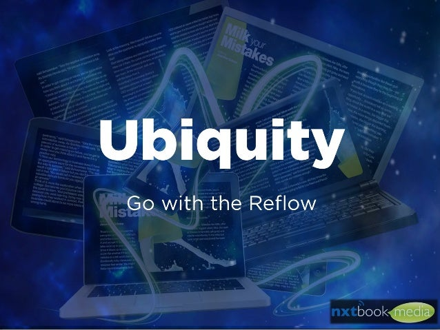 Ubiquity: Go with the Reflow