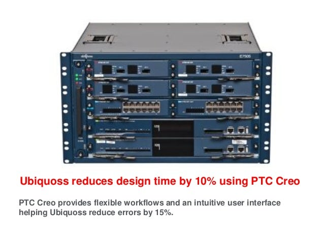 Ubiquoss reduces design time by 10% using PTC Creo PTC Creo provides flexible workflows and an intuitive user interface he...
