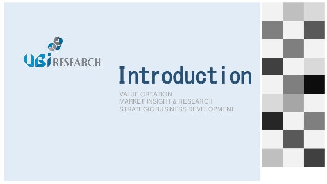 Introduction VALUE CREATION MARKET INSIGHT & RESEARCH STRATEGIC BUSINESS DEVELOPMENT