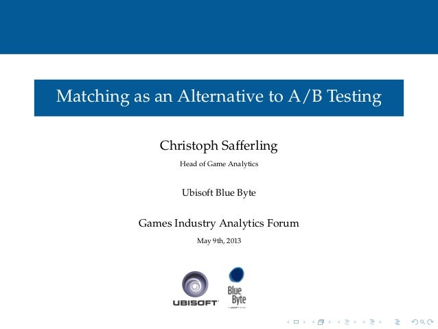 Matching as an Alternative to A/B TestingChristoph SafferlingHead of Game AnalyticsUbisoft Blue ByteGames Industry Analyti...