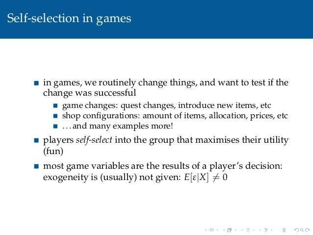 Self-selection in gamesin games, we routinely change things, and want to test if thechange was successfulgame changes: que...