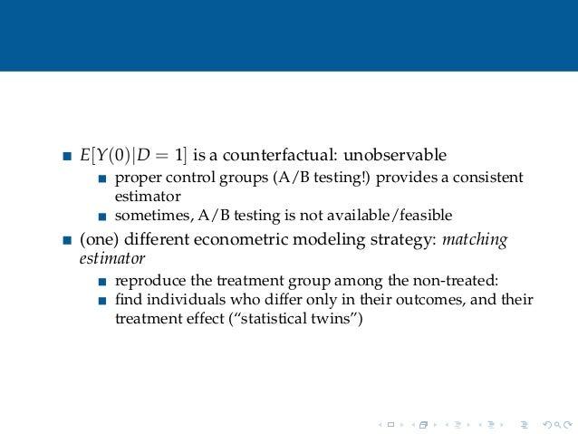 E[Y(0)|D = 1] is a counterfactual: unobservableproper control groups (A/B testing!) provides a consistentestimatorsometime...