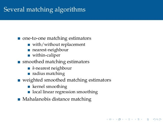 Several matching algorithmsone-to-one matching estimatorswith/without replacementnearest-neighbourwithin-calipersmoothed m...