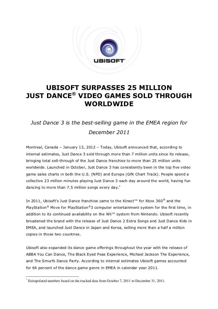 UBISOFT SURPASSES 25 MILLIONJUST DANCE® VIDEO GAMES SOLD THROUGH              WORLDWIDE     Just Dance 3 is the best-selli...